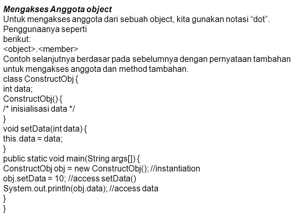 """Mengakses Anggota object Untuk mengakses anggota dari sebuah object, kita gunakan notasi """"dot"""". Penggunaanya seperti berikut:. Contoh selanjutnya berd"""