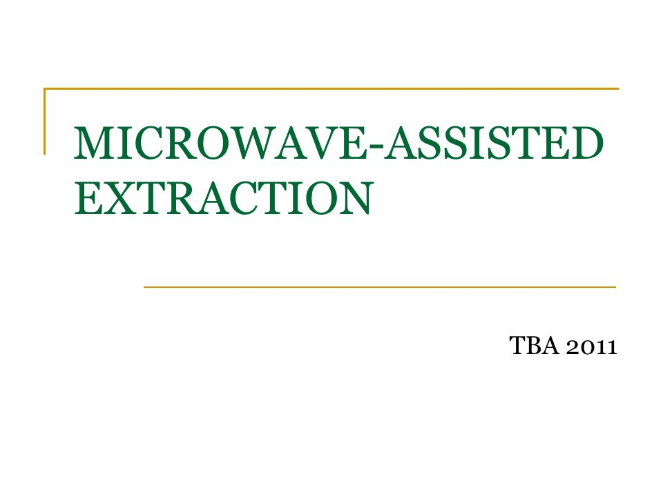 MICROWAVE-ASSISTED EXTRACTION TBA 2011