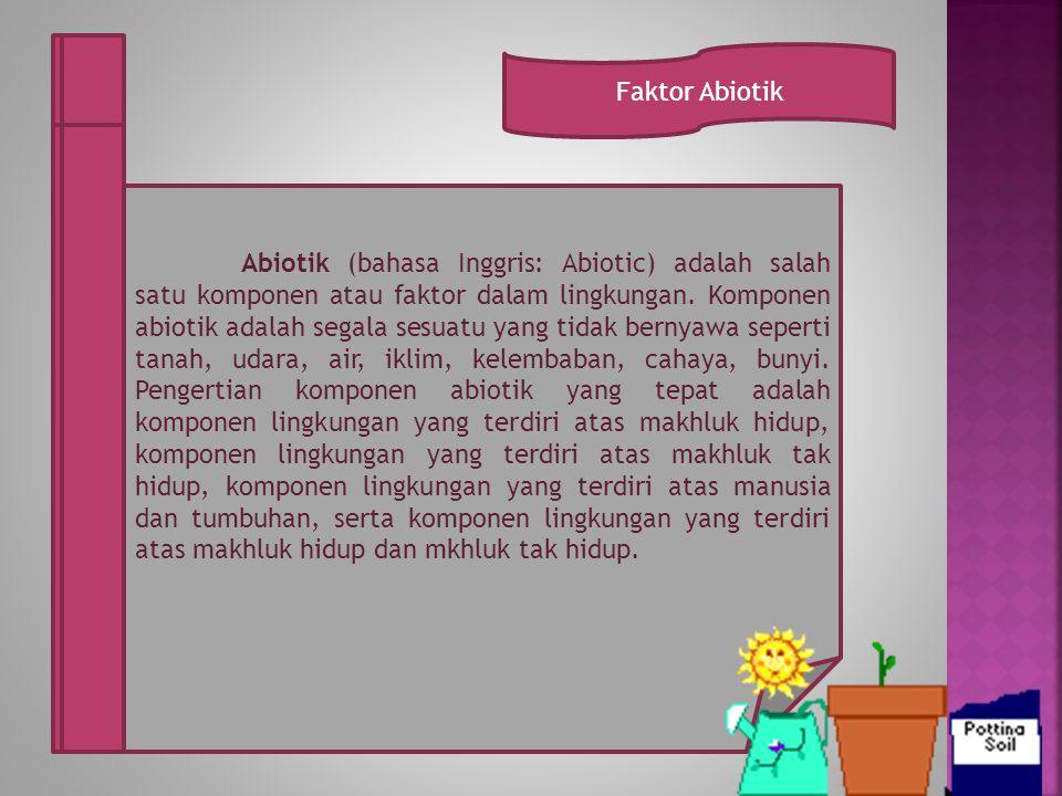 Abiotik (bahasa Inggris: Abiotic) adalah salah satu komponen atau faktor dalam lingkungan.