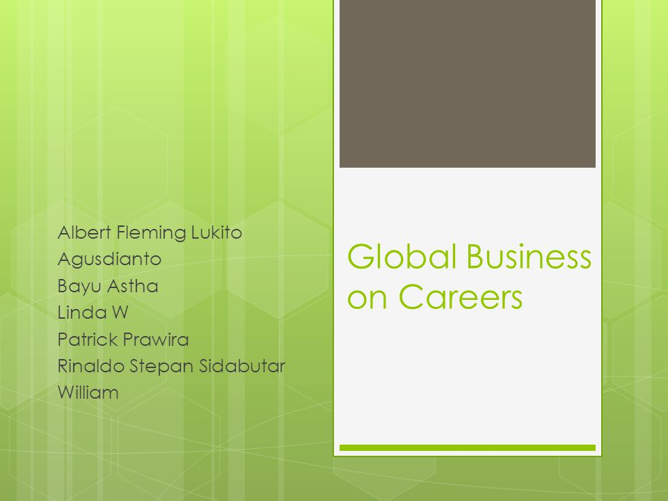 Global Business on Careers Albert Fleming Lukito Agusdianto Bayu Astha Linda W Patrick Prawira Rinaldo Stepan Sidabutar William