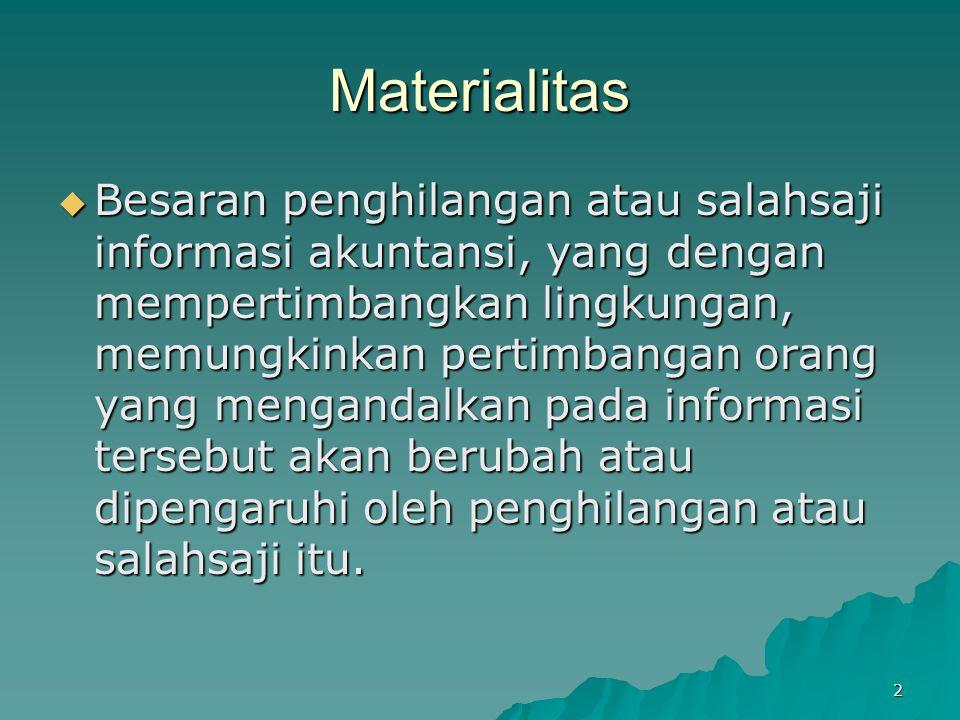 2 Materialitas  Besaran penghilangan atau salahsaji informasi akuntansi, yang dengan mempertimbangkan lingkungan, memungkinkan pertimbangan orang yan