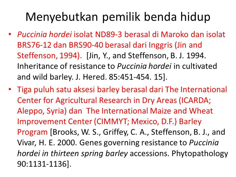 Menyebutkan pemilik benda hidup Puccinia hordei isolat ND89-3 berasal di Maroko dan isolat BRS76-12 dan BRS90-40 berasal dari Inggris (Jin and Steffen