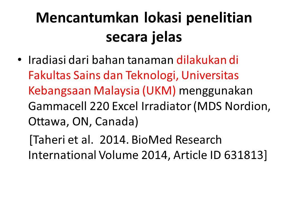 Mencantumkan lokasi penelitian secara jelas Iradiasi dari bahan tanaman dilakukan di Fakultas Sains dan Teknologi, Universitas Kebangsaan Malaysia (UK
