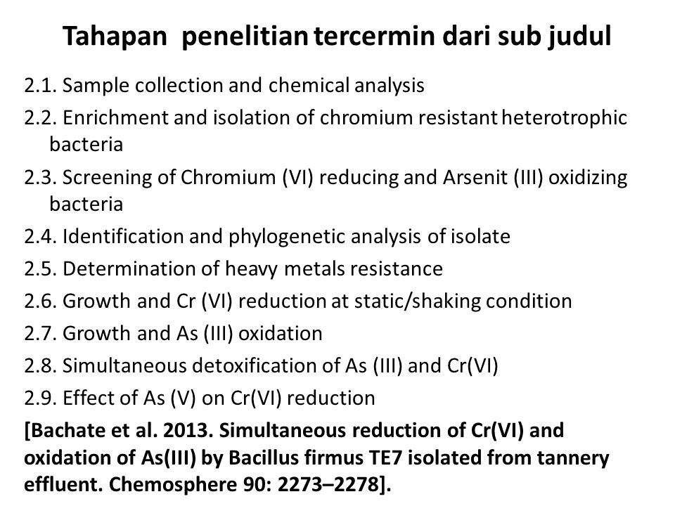 Tahapan penelitian tercermin dari sub judul 2.1. Sample collection and chemical analysis 2.2. Enrichment and isolation of chromium resistant heterotro