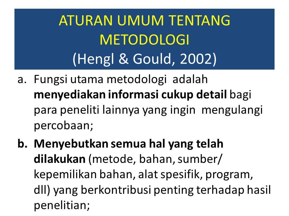 ATURAN UMUM TENTANG METODOLOGI (Hengl & Gould, 2002) a.Fungsi utama metodologi adalah menyediakan informasi cukup detail bagi para peneliti lainnya ya
