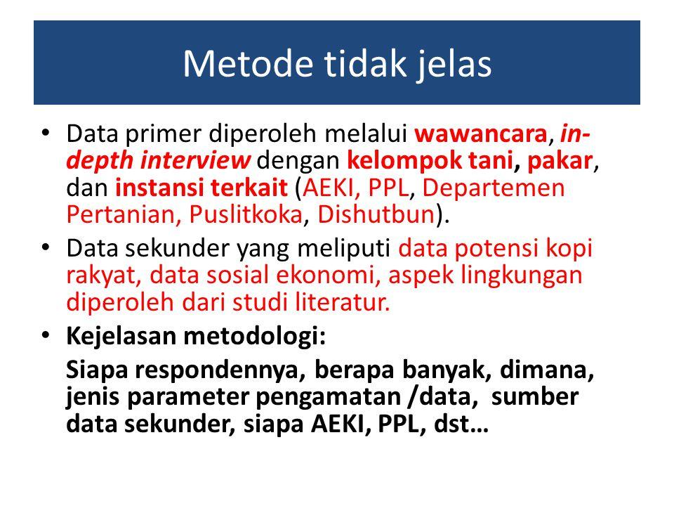 Metode tidak jelas Data primer diperoleh melalui wawancara, in- depth interview dengan kelompok tani, pakar, dan instansi terkait (AEKI, PPL, Departem