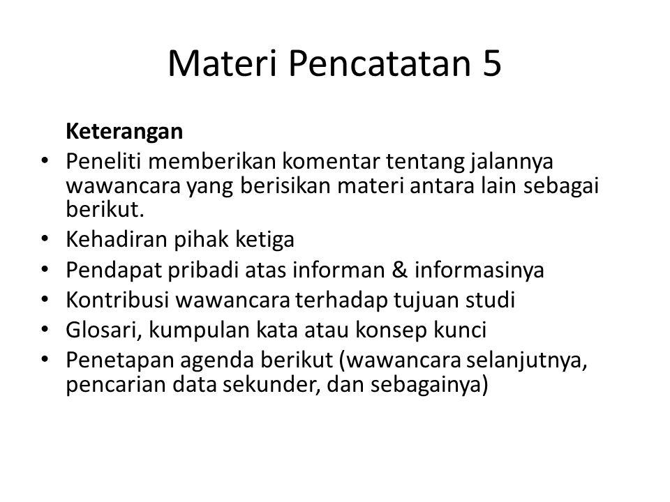 Materi Pencatatan 5 Keterangan Peneliti memberikan komentar tentang jalannya wawancara yang berisikan materi antara lain sebagai berikut. Kehadiran pi