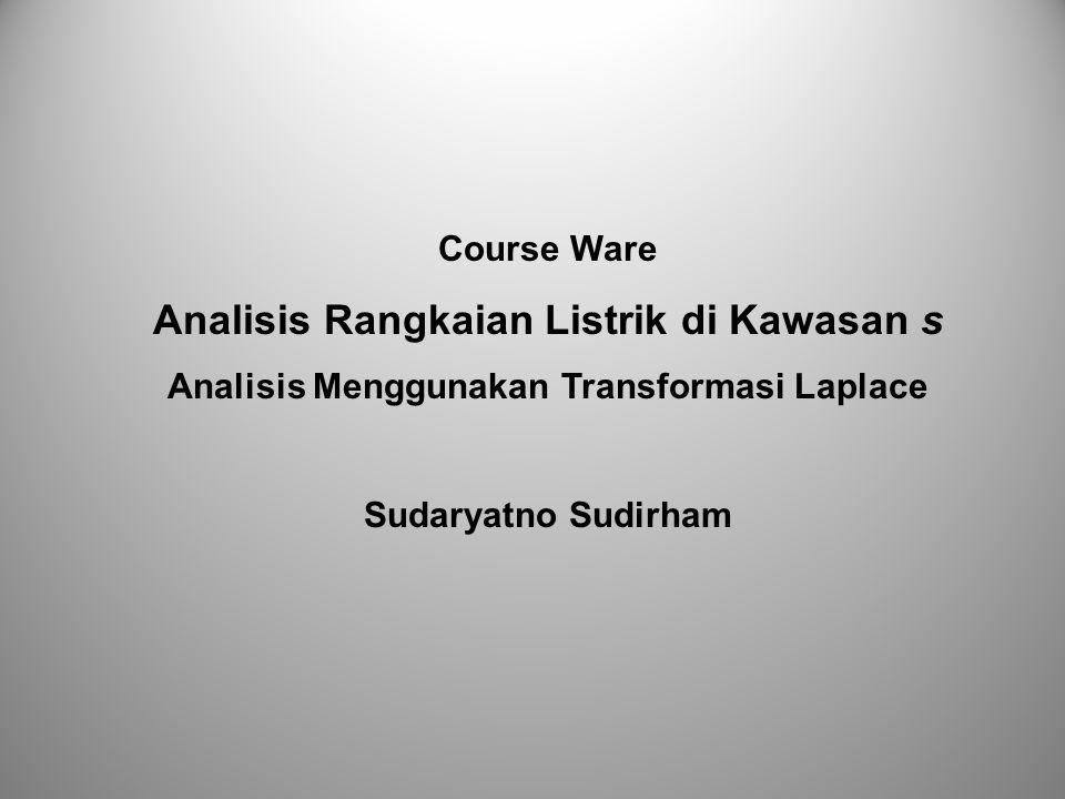 Course Ware Analisis Rangkaian Listrik di Kawasan s Analisis Menggunakan Transformasi Laplace Sudaryatno Sudirham