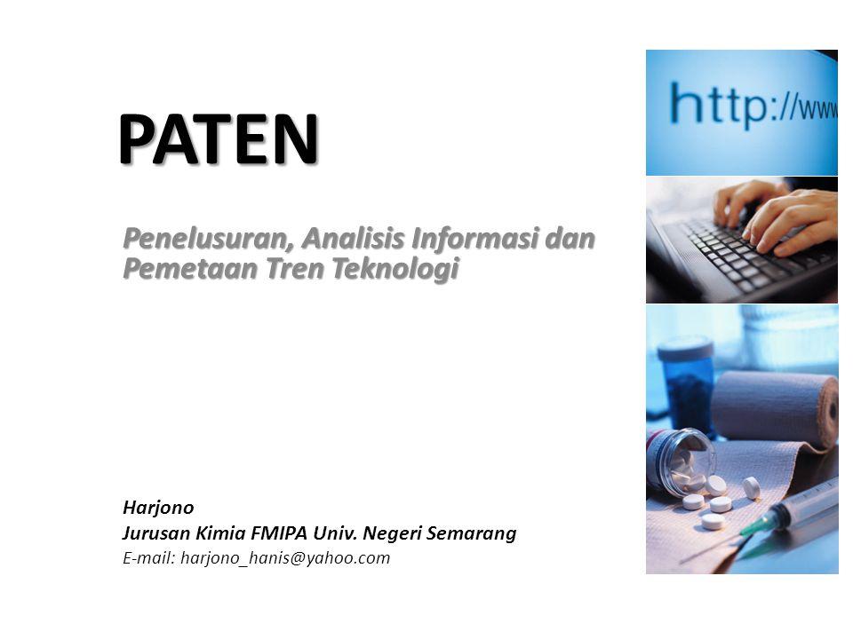 PATEN Penelusuran, Analisis Informasi dan Pemetaan Tren Teknologi Harjono Jurusan Kimia FMIPA Univ. Negeri Semarang E-mail: harjono_hanis@yahoo.com