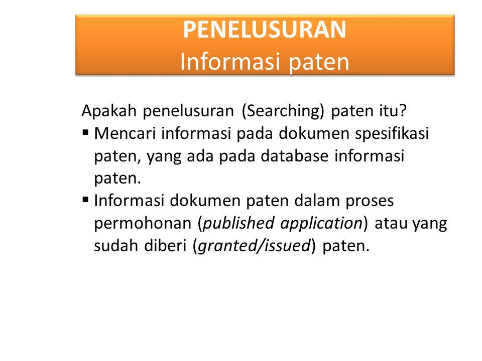 PENELUSURAN Informasi paten Apakah penelusuran (Searching) paten itu?  Mencari informasi pada dokumen spesifikasi paten, yang ada pada database infor