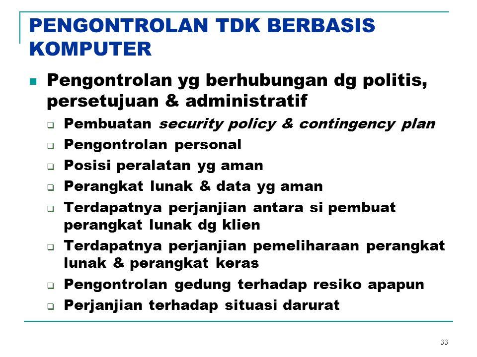 33 PENGONTROLAN TDK BERBASIS KOMPUTER Pengontrolan yg berhubungan dg politis, persetujuan & administratif  Pembuatan security policy & contingency pl