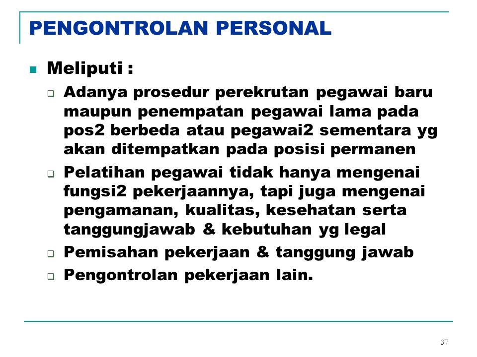37 PENGONTROLAN PERSONAL Meliputi :  Adanya prosedur perekrutan pegawai baru maupun penempatan pegawai lama pada pos2 berbeda atau pegawai2 sementara