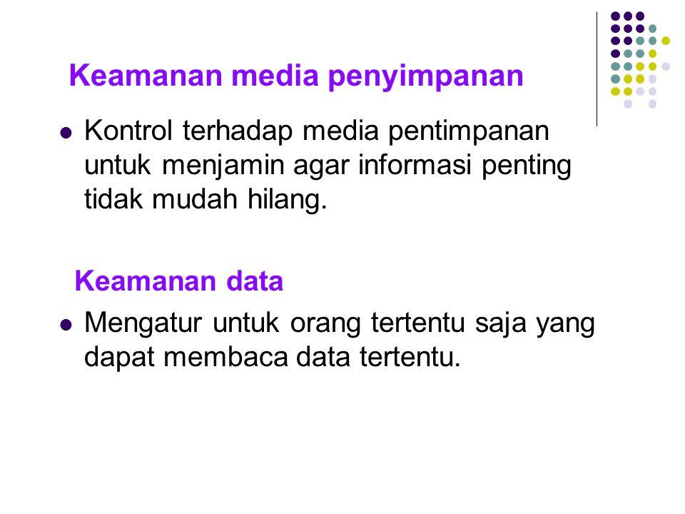 Keamanan media penyimpanan Kontrol terhadap media pentimpanan untuk menjamin agar informasi penting tidak mudah hilang. Keamanan data Mengatur untuk o