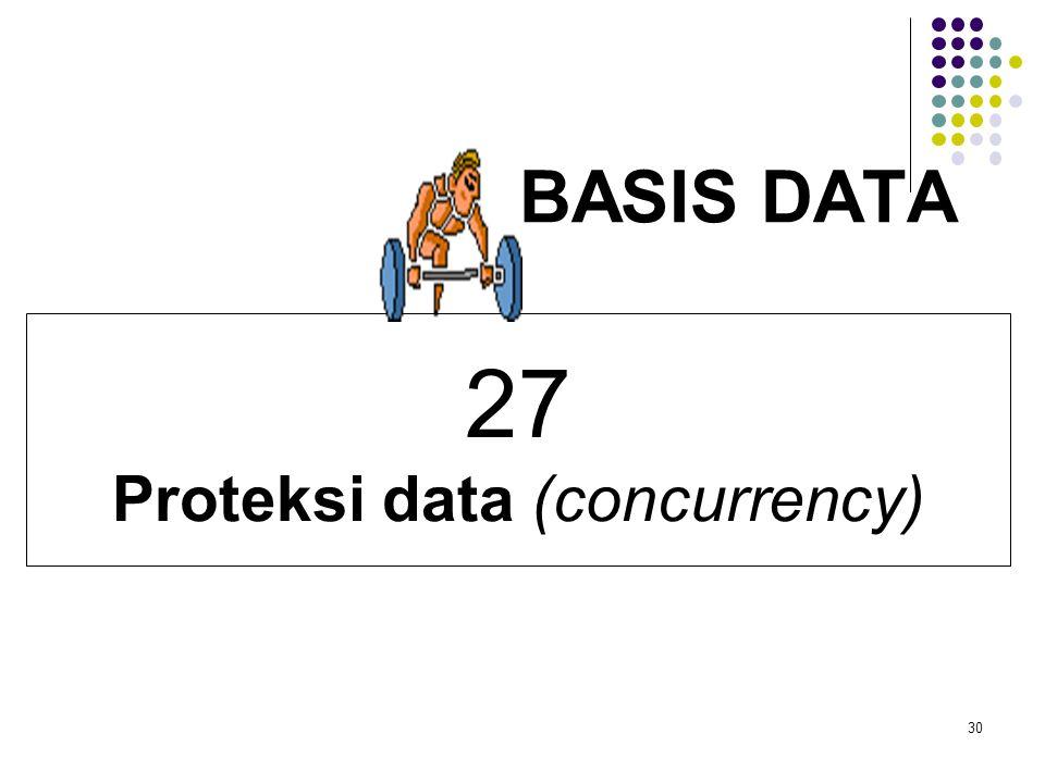 30 BASIS DATA 27 Proteksi data (concurrency)