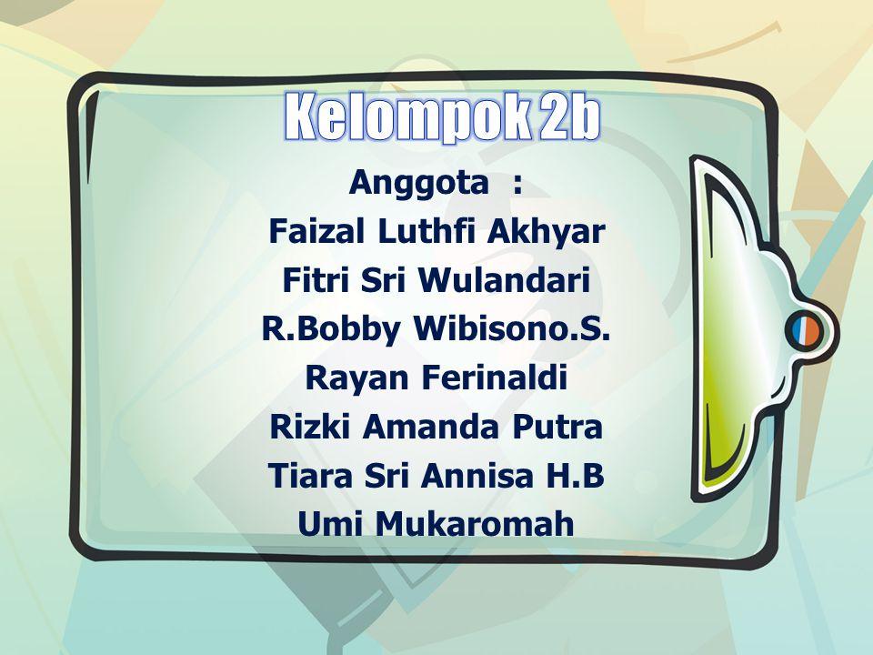 Anggota : Faizal Luthfi Akhyar Fitri Sri Wulandari R.Bobby Wibisono.S. Rayan Ferinaldi Rizki Amanda Putra Tiara Sri Annisa H.B Umi Mukaromah
