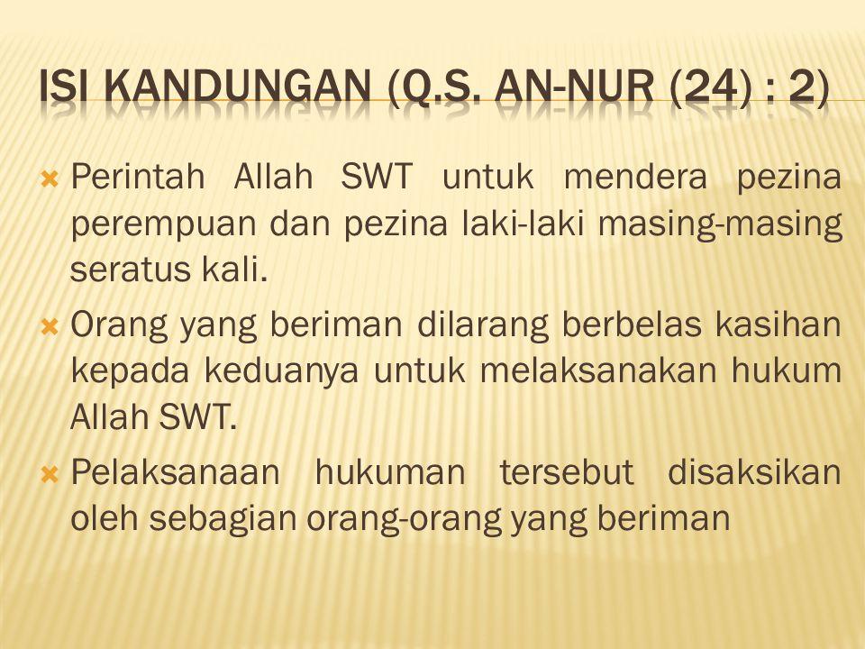  Perintah Allah SWT untuk mendera pezina perempuan dan pezina laki-laki masing-masing seratus kali.