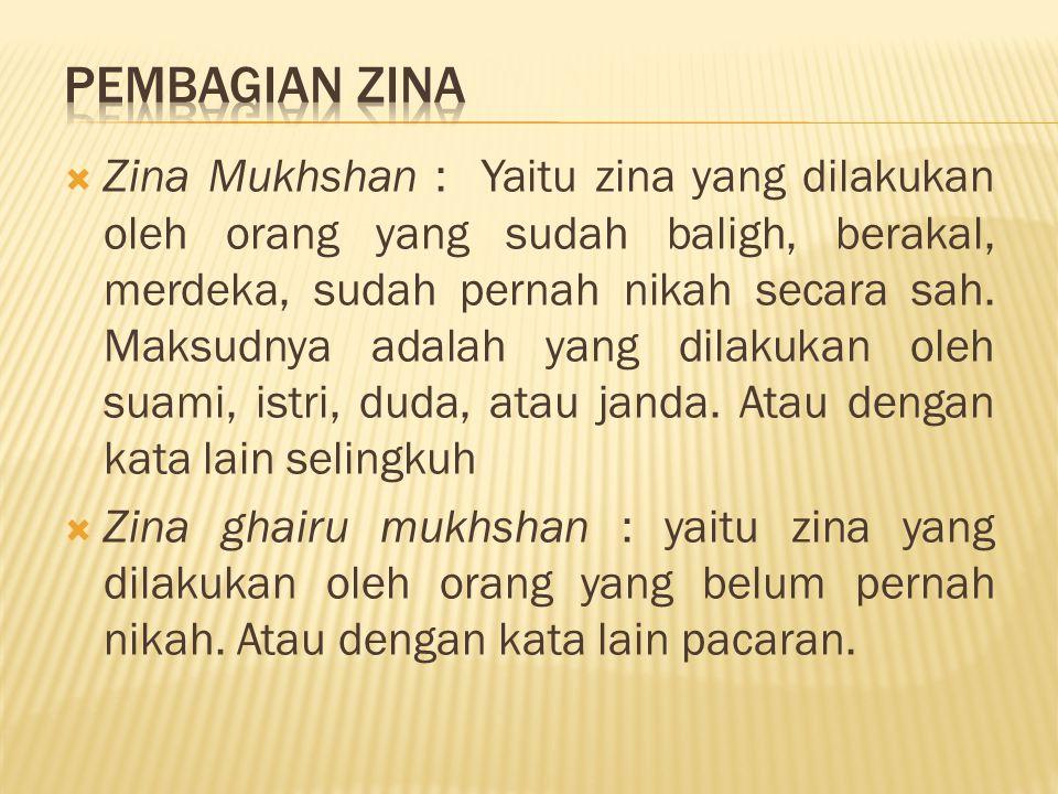  Zina Mukhshan : Yaitu zina yang dilakukan oleh orang yang sudah baligh, berakal, merdeka, sudah pernah nikah secara sah. Maksudnya adalah yang dilak