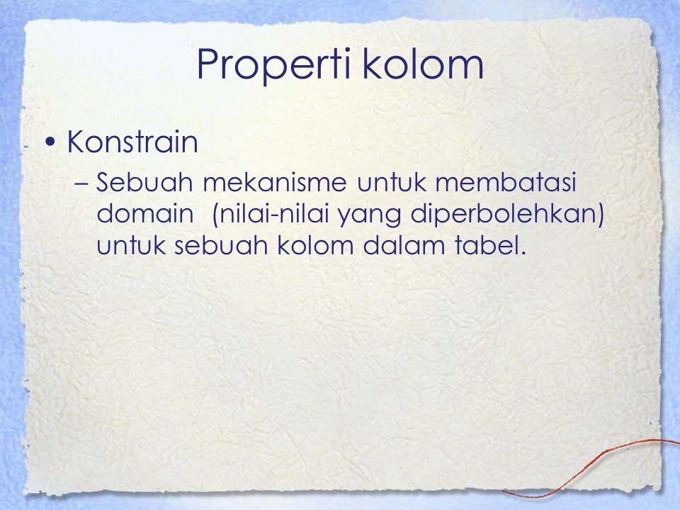 Properti kolom Konstrain –Sebuah mekanisme untuk membatasi domain (nilai-nilai yang diperbolehkan) untuk sebuah kolom dalam tabel.