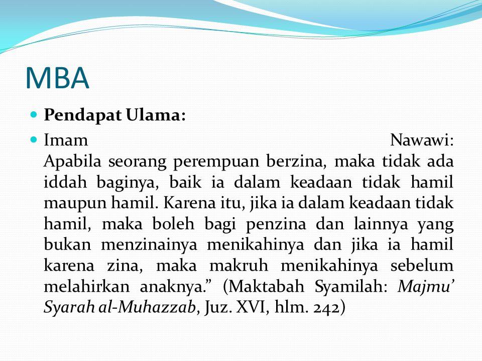 MBA Pendapat Ulama: Imam Nawawi: Apabila seorang perempuan berzina, maka tidak ada iddah baginya, baik ia dalam keadaan tidak hamil maupun hamil. Kare
