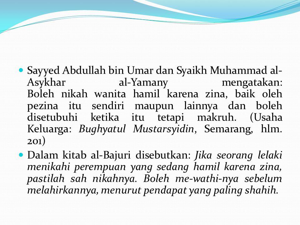 Sayyed Abdullah bin Umar dan Syaikh Muhammad al- Asykhar al-Yamany mengatakan: Boleh nikah wanita hamil karena zina, baik oleh pezina itu sendiri maup