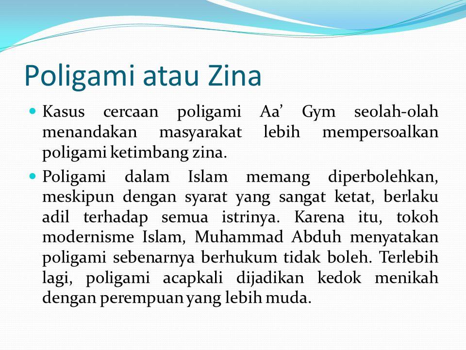 Poligami atau Zina Kasus cercaan poligami Aa' Gym seolah-olah menandakan masyarakat lebih mempersoalkan poligami ketimbang zina. Poligami dalam Islam