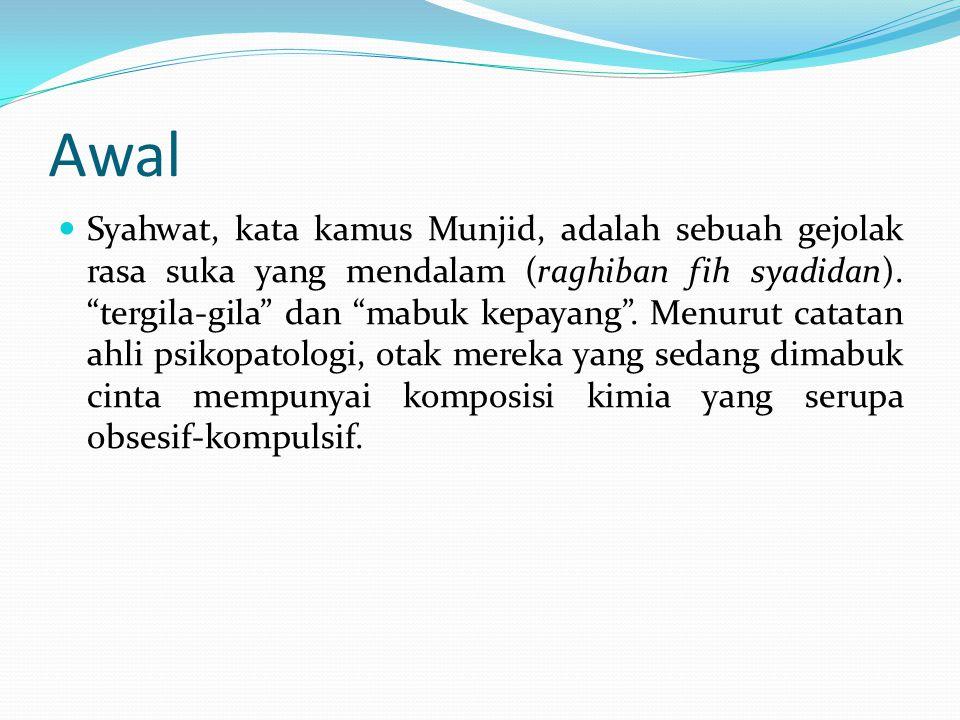 "Awal Syahwat, kata kamus Munjid, adalah sebuah gejolak rasa suka yang mendalam (raghiban fih syadidan). ""tergila-gila"" dan ""mabuk kepayang"". Menurut c"