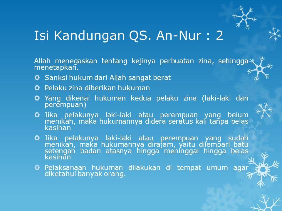 Isi Kandungan QS.An-Nur : 2 Allah menegaskan tentang kejinya perbuatan zina, sehingga menetapkan.