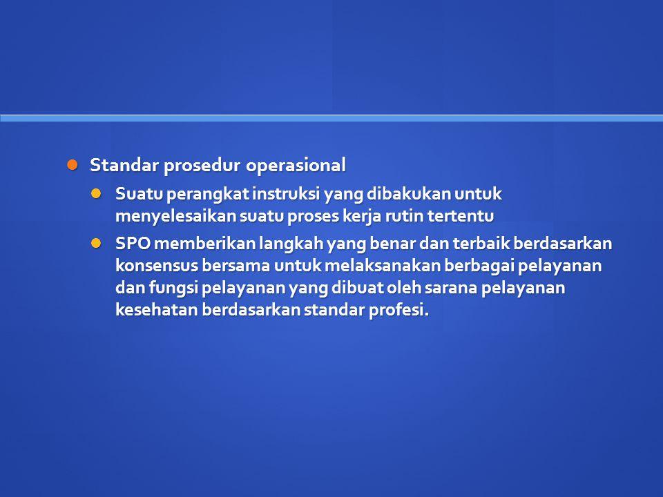 Standar prosedur operasional Standar prosedur operasional Suatu perangkat instruksi yang dibakukan untuk menyelesaikan suatu proses kerja rutin terten