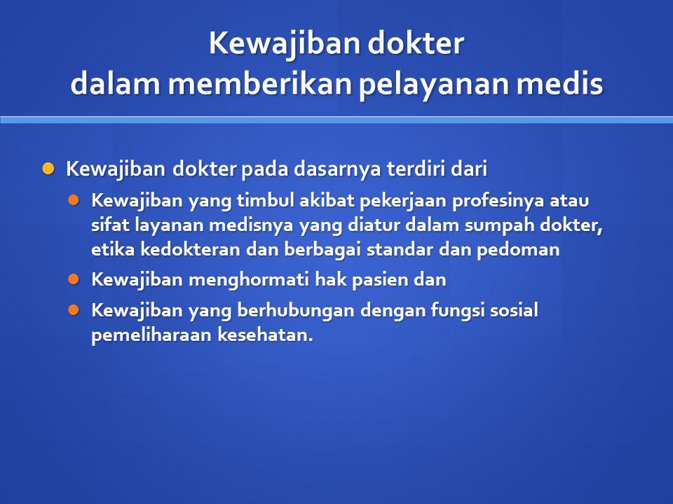 Beberapa kewajiban dokter Memberi pelayanan medis sesuai standar profesi, spo serta kebutuhan pasien Memberi pelayanan medis sesuai standar profesi, spo serta kebutuhan pasien Standar pelayanan ( pasal 44, UUPK 29/2004) Standar pelayanan ( pasal 44, UUPK 29/2004) Ayat 1 : pedoman yang harus diikuti oleh dr/drg dalam menyelenggarakan praktik kedokterna Ayat 1 : pedoman yang harus diikuti oleh dr/drg dalam menyelenggarakan praktik kedokterna Ayat 2 : dibedakan menurut jenis dan strata pelayanan kesehatan Ayat 2 : dibedakan menurut jenis dan strata pelayanan kesehatan