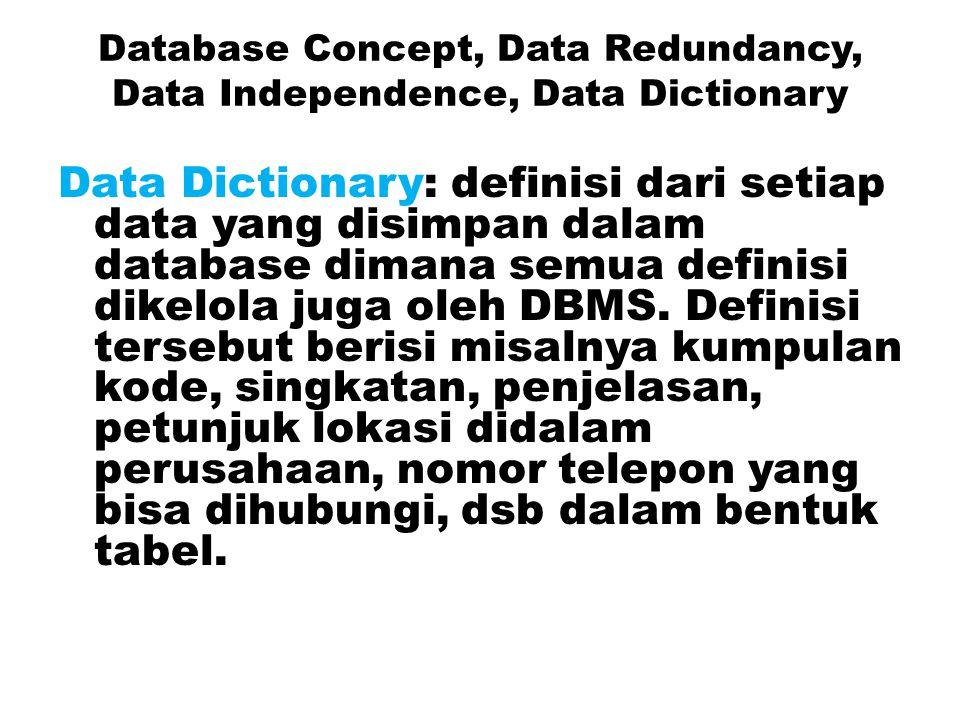 Database Concept, Data Redundancy, Data Independence, Data Dictionary Database Concept: integrasi secara logika (logical integration) dari record-reco