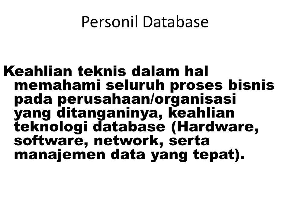 Personil Database 1. Database Administrator (DBA): Spesialis informasi yang ahli di bidang pembuatan, pengembangan, dan pengamanan database. DBA harus