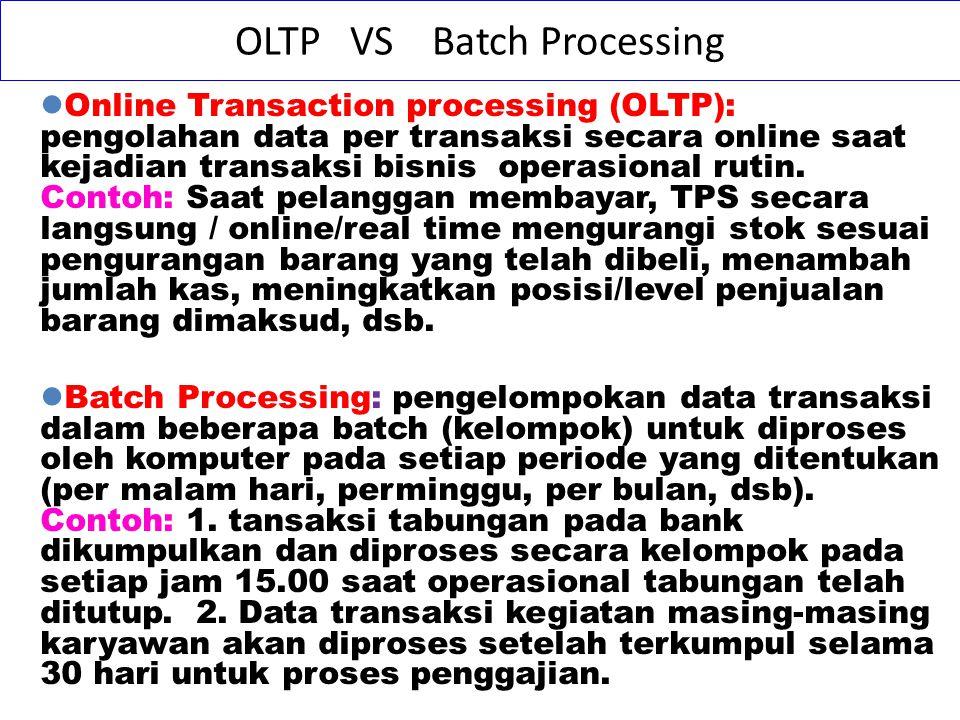 Online Transaction processing (OLTP): pengolahan data per transaksi secara online saat kejadian transaksi bisnis operasional rutin.