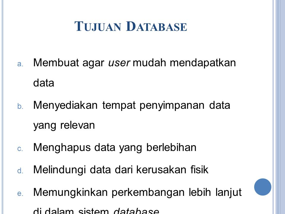 T UJUAN D ATABASE a.Membuat agar user mudah mendapatkan data b.