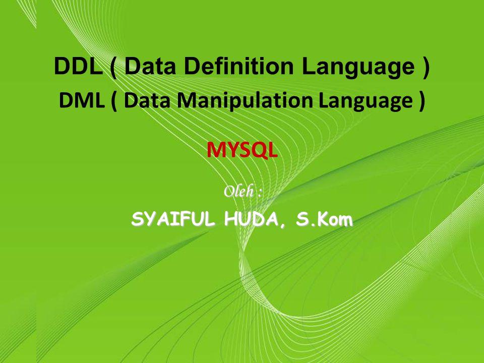 Powerpoint Templates Page 1 Powerpoint Templates DDL ( Data Definition Language ) Oleh : SYAIFUL HUDA, S.Kom DML ( Data Manipulation Language ) MYSQL
