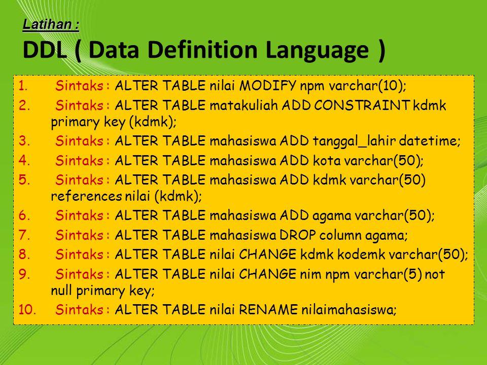 Powerpoint Templates Page 13 Powerpoint Templates Latihan : DDL ( Data Definition Language ) 1. Sintaks : ALTER TABLE nilai MODIFY npm varchar(10); 2.