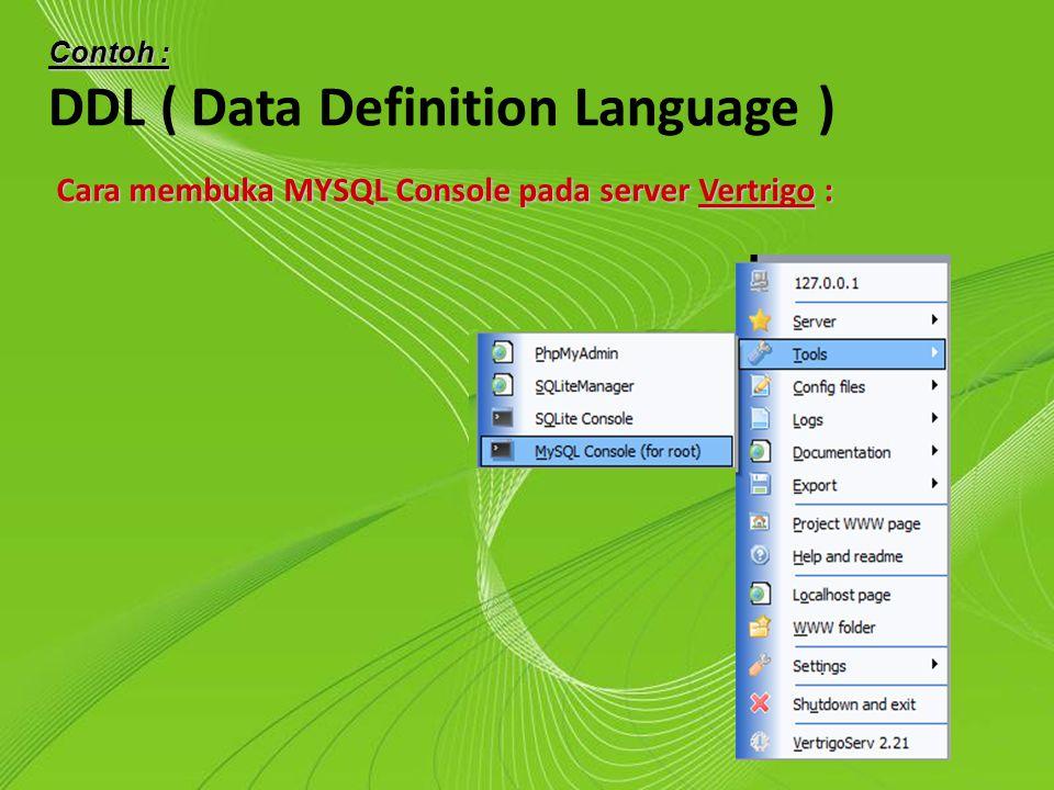Powerpoint Templates Page 7 Powerpoint Templates Contoh : DDL ( Data Definition Language ) Cara membuka MYSQL Console pada server Vertrigo :