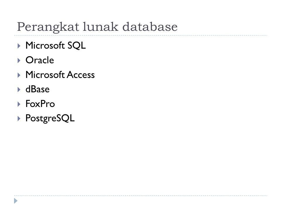 Perangkat lunak database  Microsoft SQL  Oracle  Microsoft Access  dBase  FoxPro  PostgreSQL