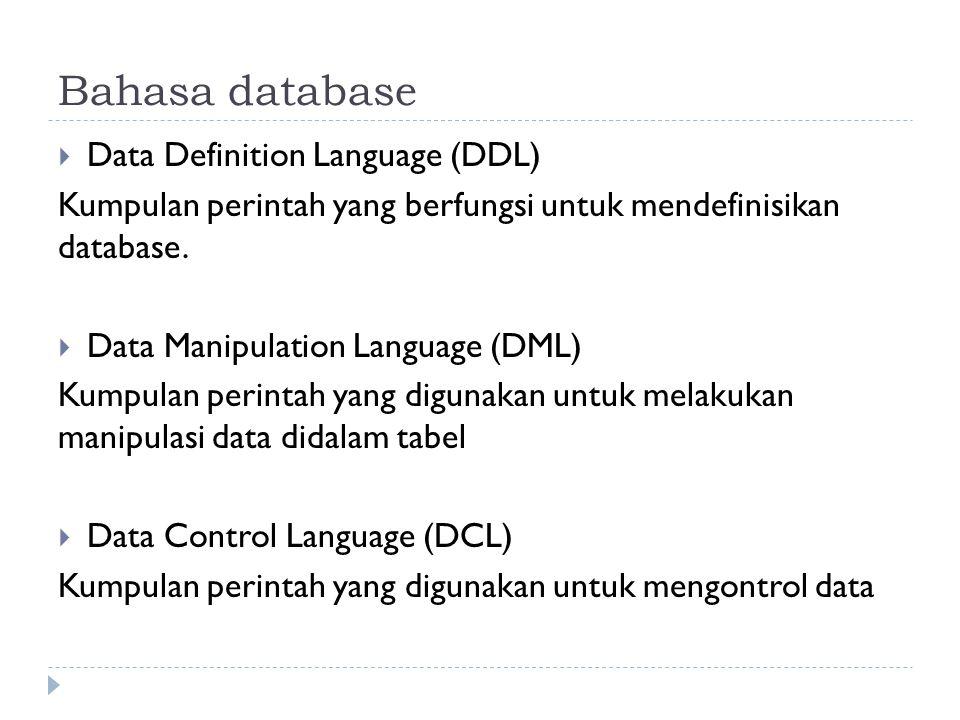 Bahasa database  Data Definition Language (DDL) Kumpulan perintah yang berfungsi untuk mendefinisikan database.  Data Manipulation Language (DML) Ku