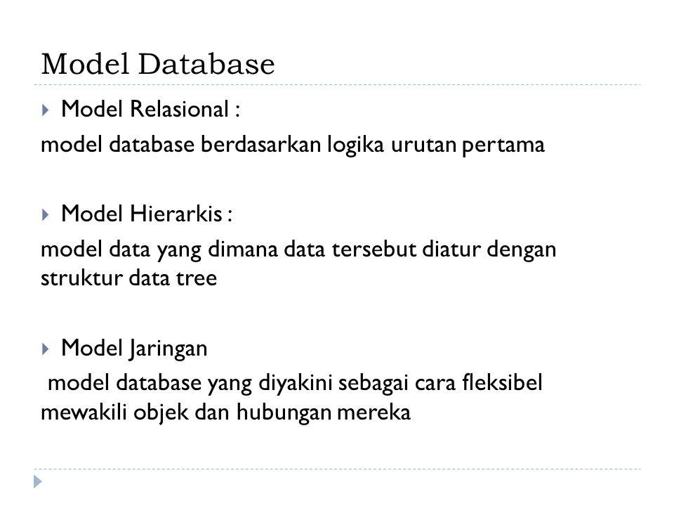 Model Database  Model Relasional : model database berdasarkan logika urutan pertama  Model Hierarkis : model data yang dimana data tersebut diatur d