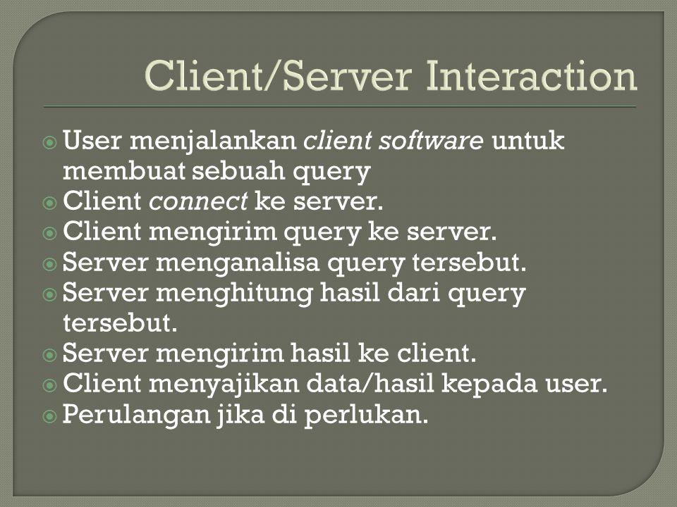  User menjalankan client software untuk membuat sebuah query  Client connect ke server.