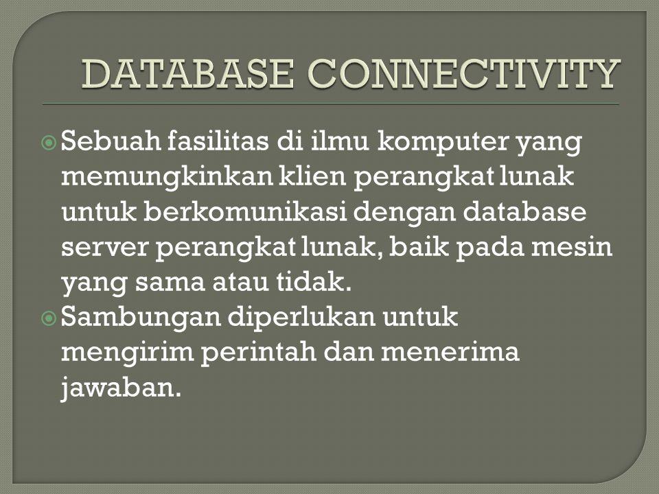  Sebuah fasilitas di ilmu komputer yang memungkinkan klien perangkat lunak untuk berkomunikasi dengan database server perangkat lunak, baik pada mesin yang sama atau tidak.