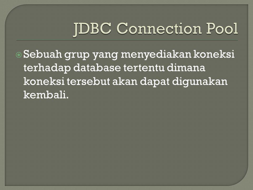  Sebuah grup yang menyediakan koneksi terhadap database tertentu dimana koneksi tersebut akan dapat digunakan kembali.