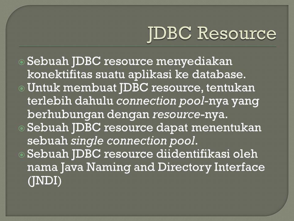 Sebuah JDBC resource menyediakan konektifitas suatu aplikasi ke database.