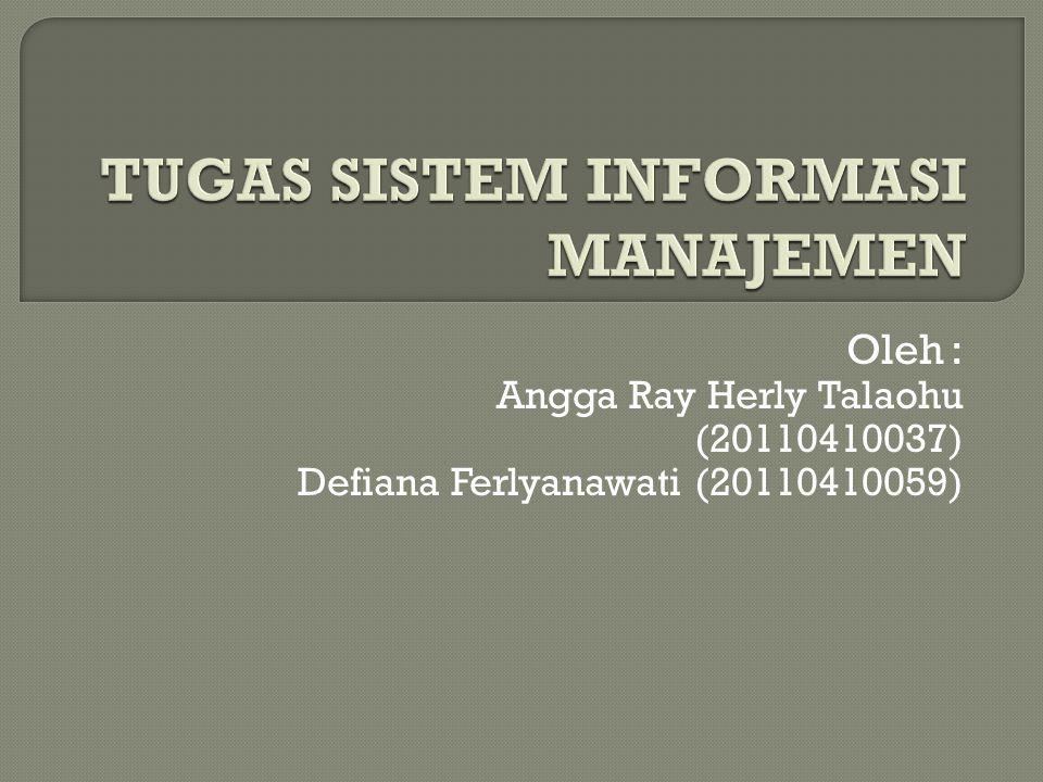 Oleh: Angga Ray Herly Talaohu (20110410037) Defiana Ferlyanawati (20110410059)
