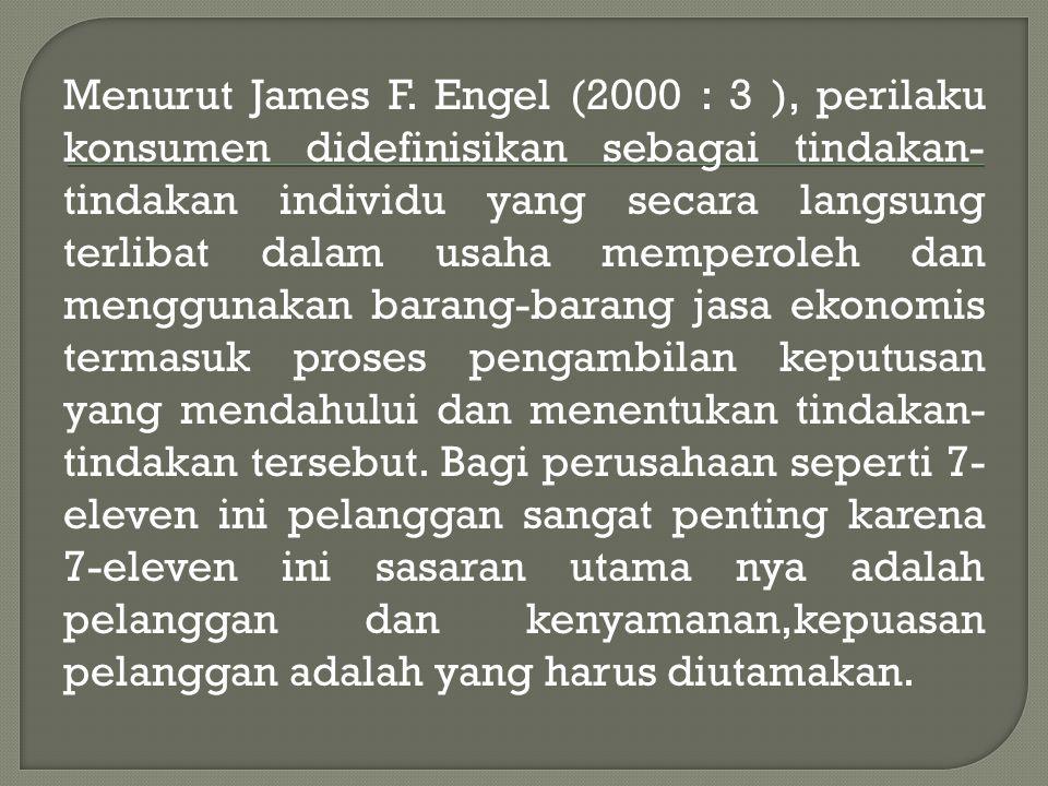 Menurut James F. Engel (2000 : 3 ), perilaku konsumen didefinisikan sebagai tindakan- tindakan individu yang secara langsung terlibat dalam usaha memp