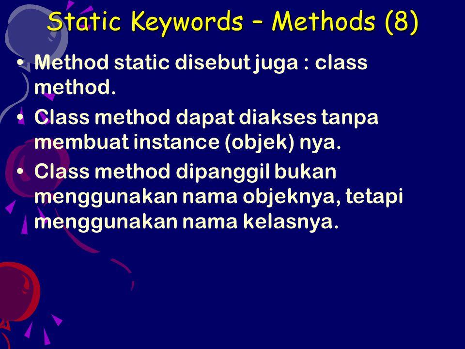 Method static disebut juga : class method. Class method dapat diakses tanpa membuat instance (objek) nya. Class method dipanggil bukan menggunakan nam