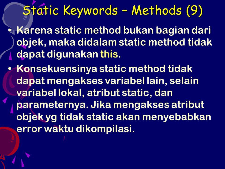 Karena static method bukan bagian dari objek, maka didalam static method tidak dapat digunakan this. Konsekuensinya static method tidak dapat mengakse