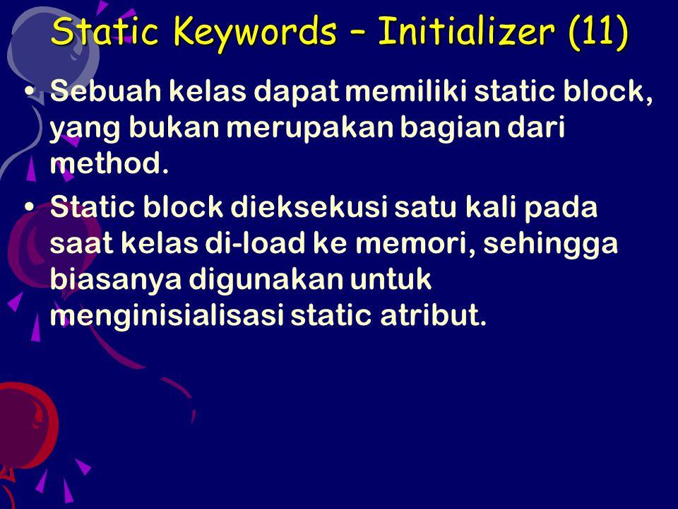 Sebuah kelas dapat memiliki static block, yang bukan merupakan bagian dari method. Static block dieksekusi satu kali pada saat kelas di-load ke memori