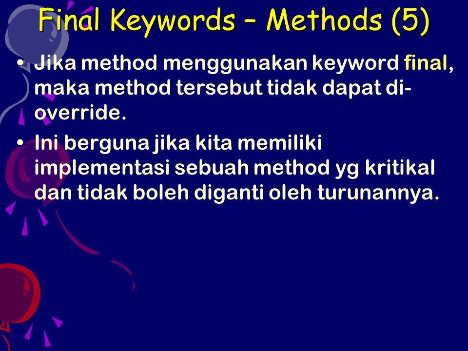 Jika method menggunakan keyword final, maka method tersebut tidak dapat di- override. Ini berguna jika kita memiliki implementasi sebuah method yg kri