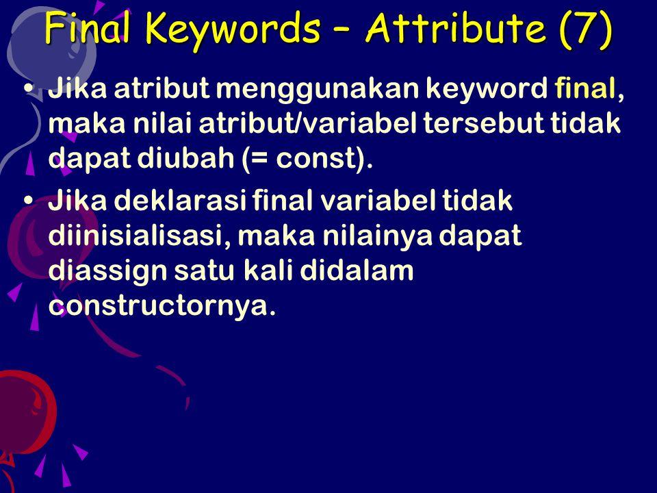 Jika atribut menggunakan keyword final, maka nilai atribut/variabel tersebut tidak dapat diubah (= const). Jika deklarasi final variabel tidak diinisi